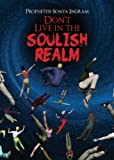 Don't Live in the Soulish Realm, Prophetess Sonya Ingram, 1625108516