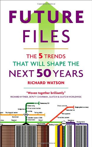 Future Files: The 5 Trends That Will Shape the Next 50 Years Richard Watson