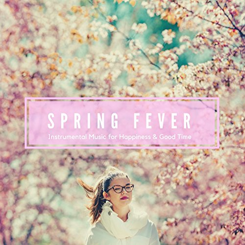 Spring Fever - Instrumental Music For Happiness & Good Time -