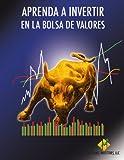 Aprenda a Invertir En La Bolsa De Valores (Spanish Edition)