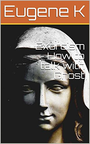 Exorcism - How to talk with Ghost
