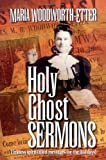 Holy Ghost Sermons, Maria B. Woodworth-Etter, 1577941608