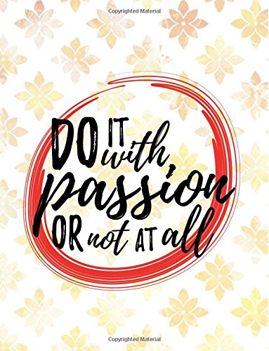 Download Do It With Passion Or Not At All: Inspirational College-Ruled Composition Book  150-Page Lined Entrepreneurial Gift Notebook  8.5 X 11 Large Matte Softcover (Motivational Composition Books) pdf epub
