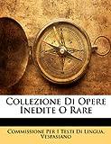 Collezione Di Opere Inedite O Rare, Commissione Per I. Testi Di Lingua and Vespasiano, 1148803254