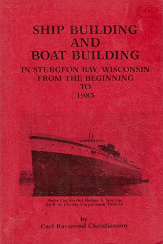 (Ship Building and Boat Building in Sturgeon Bay, Wisconsin from the beginning to)