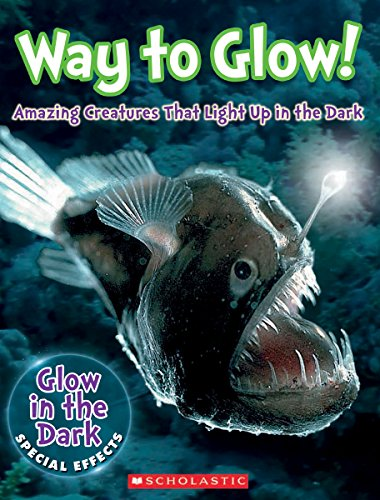 Way to Glow! Amazing Creatures that Light Up