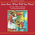 Jesse Bear, What Will You Wear? Audiobook by Nancy White Carlstrom Narrated by John McDonough