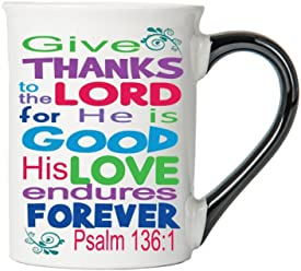 Give Thanks To The Lord For He Is Good His Love Endures Forever (Psalm 136:1) Mug, Inspirational Coffee Cup, Inspirational Mug, Ceramic Mug, Custom Inspirational Gifts By Tumbleweed