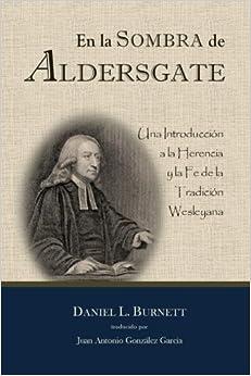 En la Sombra de Aldersgate: Una Introduccion a la Herencia y la Fe de la Tradicion Wesleyana (Spanish Edition) by Daniel L. Burnett (2013-11-12)