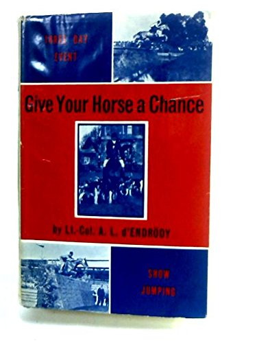 Give your horse a chance: The training of horse and rider for three-day events, show-jumping and hunting,
