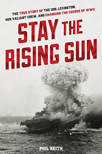 (Stay the Rising Sun: The True Story of USS Lexington, Her Valiant Crew, and Changing the Course of World War II)