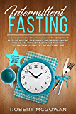 Intermittent Fasting:The #1 Complete Beginner's Guide to Lose Weight Fast: Live Healthy, Gain Energy and Reverse Chronic Disease. Get Unbelievable ... the Ketogenic Diet (Fasting Diet, Keto Diet)