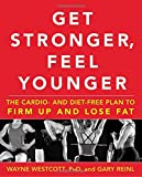 img - for Get Stronger, Feel Younger: The Cardio and Diet-Free Plan to Firm Up and Lose Fat book / textbook / text book