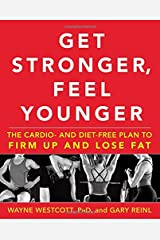 Get Stronger, Feel Younger: The Cardio and Diet-Free Plan to Firm Up and Lose Fat Hardcover