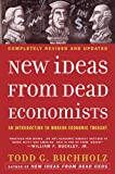 New Ideas from Dead Economists: An Introduction to Modern Economic Thought, Todd G. Buchholz, 0452288444