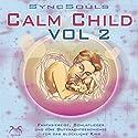 Calm Child Vol. 2. Entspannung, Ausgeglichenheit, besser Einschlafen: Fantasiereise, Schlaflieder und eine Gutenachtgeschichte für das glückliche Kind Hörbuch von Franziska Diesmann Gesprochen von: Franziska Diesmann