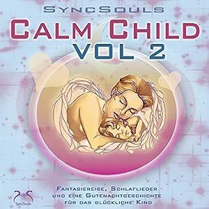 Calm Child Vol. 2. Entspannung, Ausgeglichenheit, besser Einschlafen Hörbuch