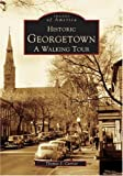 Historic Georgetown: A Walking Tour (Images of America)