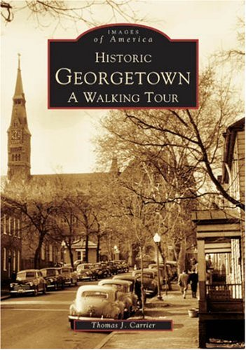 (Historic Georgetown: A Walking Tour (Images of America))