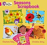 img - for Collins Big Cat - Seasons Scrapbook: Band 01B/Pink B by Charlotte Raby (2011-09-01) book / textbook / text book