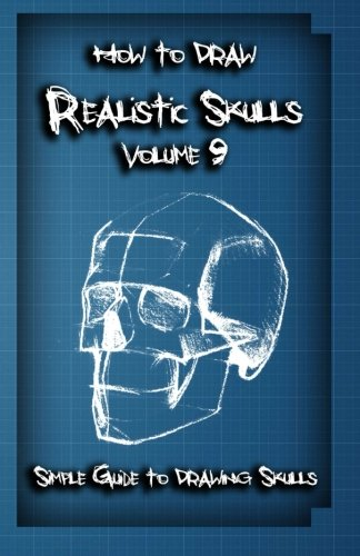 Read Online How To Draw Realistic Skulls Volume 9: Simple Guide to Drawing Skulls (How to Draw Skulls) ebook