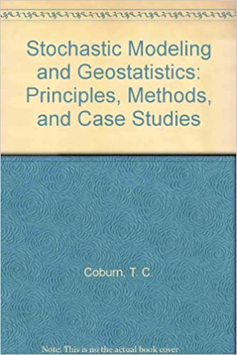 Stochastic Modeling And Geostatistics: Principles, Methods, and Case Studies