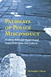 Pathways of Police Misconduct : Problem Behavior Patterns and Trajectories from Two Cohorts, Harris, Christopher J., 1594606323