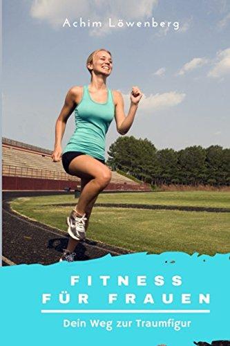 Fitness für Frauen Dein Weg zur Traumfigur