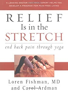 Relief is in the Stretch: End Back Pain Through Yoga by Loren Fishman (2005-02-17)