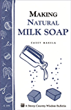 Making Natural Milk Soap: Storey's Country Wisdom Bulletin A-199 (Storey Country Wisdom Bulletin, a-199)