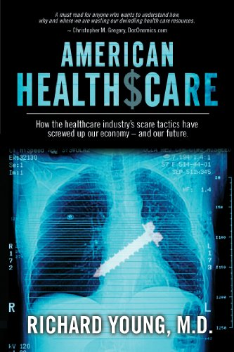 American Healthscare: How The Healthcare Industry Scare Tactics Have Screwed Up Our Economy - And Our Future.