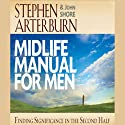Midlife Manual for Men: Finding Significance in the Second Half Audiobook by Stephen Arterburn, John Shore Narrated by Stephen Arterburn