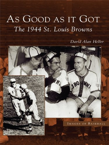 As Good As It Got: The 1944 St. Louis Browns (Images of Baseball) ()