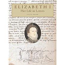 Elizabeth I: Her Life in Letters