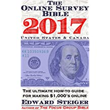 The Online Survey Bible: The Ultimate How-To Guide For Making $1,000's Online!