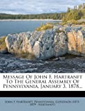Message of John F. Hartranft to the General Assembly of Pennsylvania, January 3, 1878..., John F. Hartranft, 1272927482