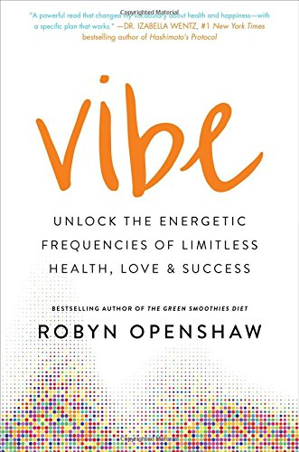 Vibe: Unlock the Energetic Frequencies of Limitless Health, Love & Success cover
