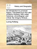 An Introduction to Universal History Translated from the Latin of Baron Holberg with Notes Historical, Chronological, and Critical by Gregory Sharp, Ludvig Holberg, 1170380425