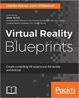 Virtual Reality Blueprints: Create compelling VR experiences