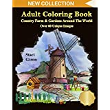 Adult Coloring Book: Country Farm and Gardens Around The World: Breathtaking Country Life, Animals, Beautiful Flowers, Landscape and Nature Scenes For Stress Relief & Relaxation
