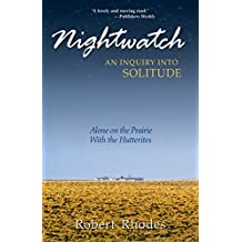 Nightwatch: An Inquiry Into Solitude: Alone On The Prairie With The Hutterites