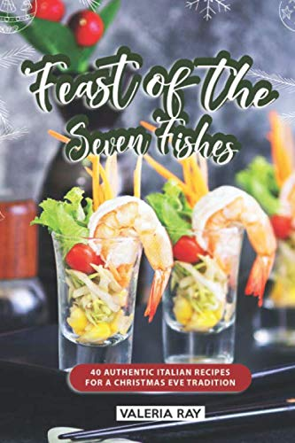 Feast of the Seven Fishes: 40 Authentic Italian Recipes for a Christmas Eve Tradition (Of Seven Eve Fishes Christmas)