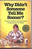 Why Didn't Someone Tell Me Sooner?, James J. Barile, 0965941108