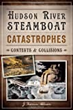 Hudson River Steamboat Catastrophes: Contests and Collisions (D)