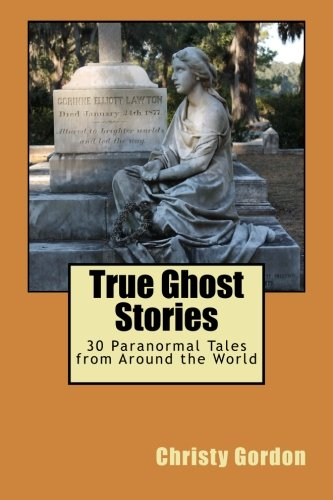 Read Online True Ghost Stories: 30 Paranormal Tales from Around the World ebook