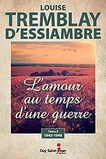 L'amour au temps d'une guerre 03 : 1945-1948, Tremblay-D'Essiambre, Louise