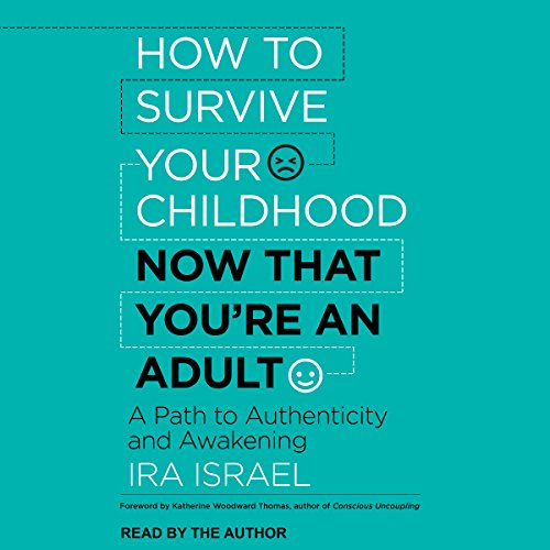 How to Survive Your Childhood Now That You're an Adult: A Path to Authenticity and Awakening Audiobook [Free Download by Trial] thumbnail