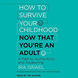 How to Survive Your Childhood Now That You're an Adult Audiobook