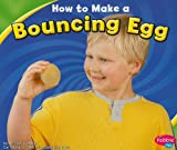 How to Make a Bouncing Egg, Jennifer L. Marks, 142966214X