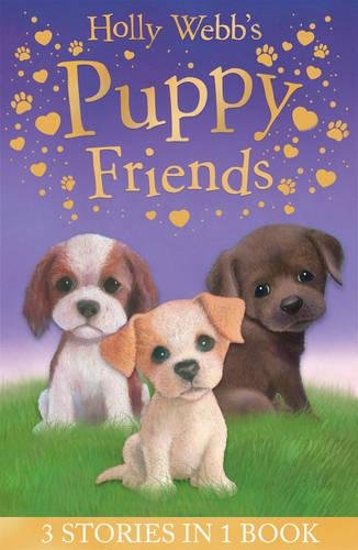 Holly Webb's Puppy Friends: Timmy in Trouble, Buttons the Runaway Puppy, Harry the Homeless Puppy (Holly Webb Animal Stories)